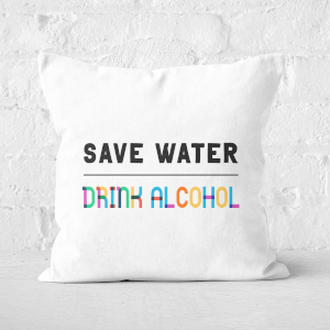 Save Water, Drink Alcohol Square Cushion