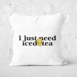 I Just Need Iced Tea Square Cushion