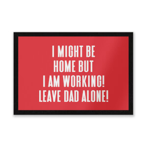 I Might Be Home But I Am Working Leave Dad Alone! Entrance Mat