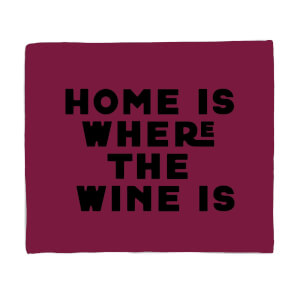 Home Is Where The Wine Is Fleece Blanket