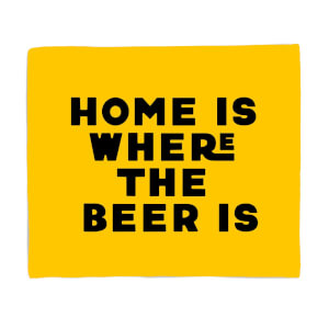 Home Is Where The Beer Is Fleece Blanket