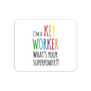 I'm A Key Worker What's Your Super Power Mouse Mat
