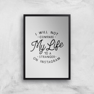 The Motivated Type I Will Not Compare My Life To A Stranger On Instagram Giclee Art Print