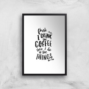 The Motivated Type First I Drink The Coffee Then I Do The Things Hand Lettered Giclee Art Print