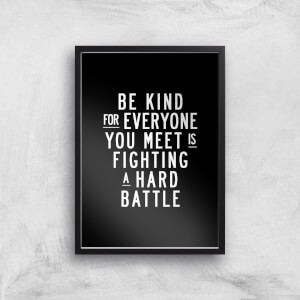 The Motivated Type Be Kind For Everyone You Meet Is Fighting A Hard Battle Giclee Art Print