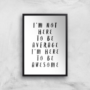 The Motivated Type I'm Not Here To Be Average I'm Here To Be Awesome Giclee Art Print