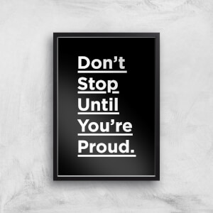 The Motivated Type Don't Stop Until You're Proud Giclee Art Print