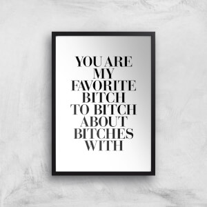 The Motivated Type You Are My Favourite Bitch Giclee Art Print