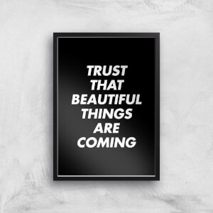 The Motivated Type Trust That Beautiful Things Are Coming Giclee Art Print