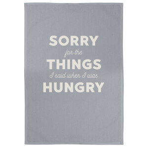 Sorry For The Things I Said When I Was Hungry Cotton Grey Tea Towel
