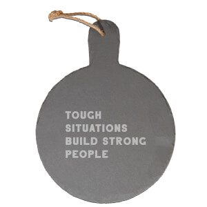 Tough Situations Build Strong People Engraved Slate Cheese Board