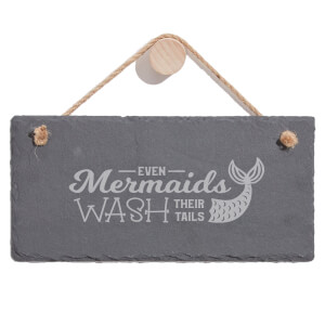 Even Mermaids Wash Their Tails Engraved Slate Hanging Sign