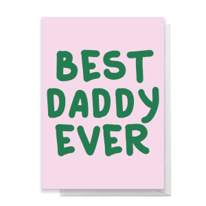 Best Daddy Ever Greetings Card