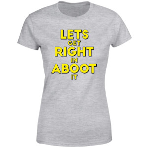 Let's Get Right In Aboot It Women's T-Shirt - Grey