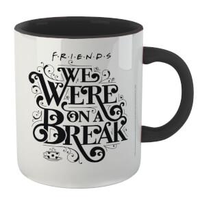 Friends We Were On A Break Mug - White/Black