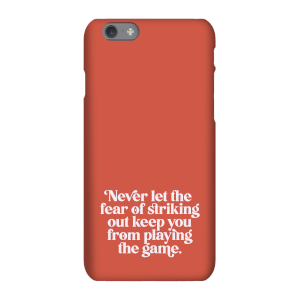 Never Let The Fear Of Striking Out Keep You From Playing The Game  Phone Case for iPhone and Android