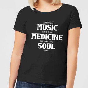 Sometimes Music Is The Only Medicine The Heart And Soul Need Women's T-Shirt - Black