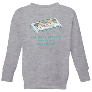 I'm Only Myself When I'm On A Keyboard Kids' Sweatshirt - Grey