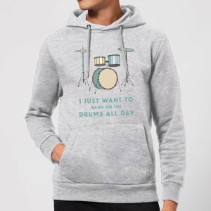 I Just Want To Bang On The Drums All Day Hoodie - Grey