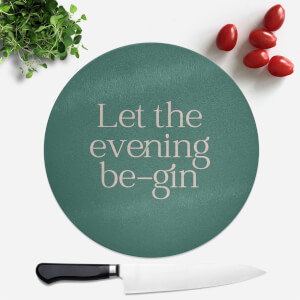 Let The Evening Be Gin Round Chopping Board