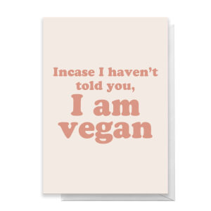 Incase I Haven't Told You, I'm Vegan Greetings Card