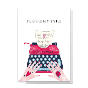 You're My Type Greetings Card