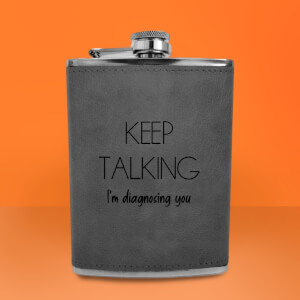 Keep Talking I'm Diagnosing You Engraved Hip Flask - Grey