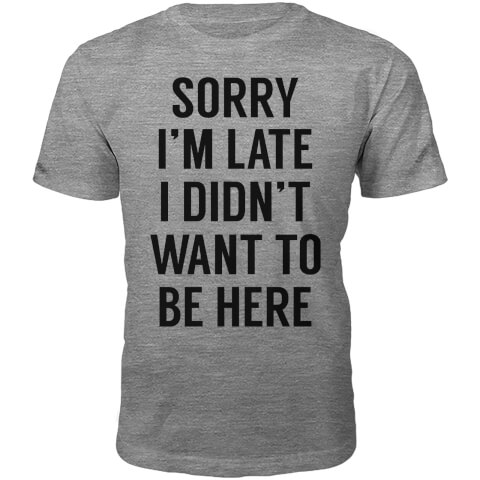 Sorry I'm Late Slogan T-Shirt - Grey
