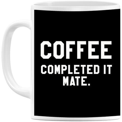 Coffee Completed it Mate Mug