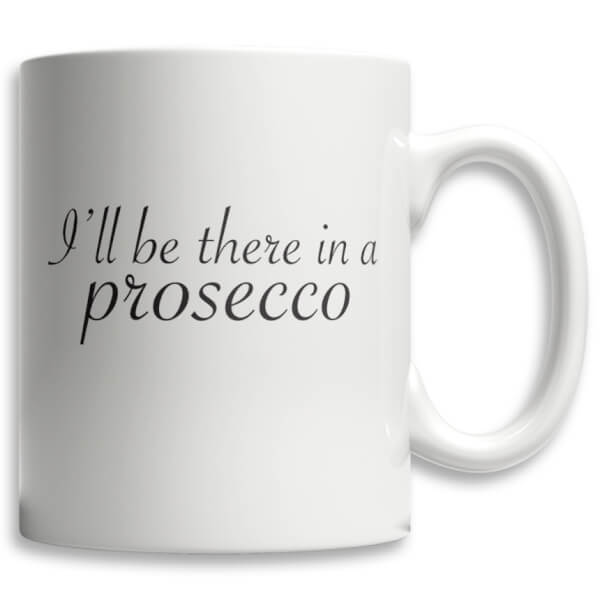 Tasse I'll Be There In A Prosecco