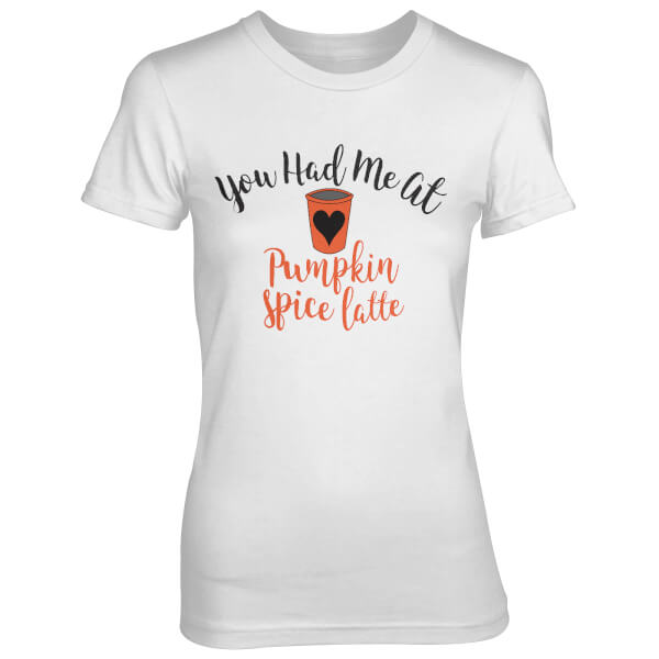 You Had Me At Pumpkin Spice Latte Women's White T-Shirt