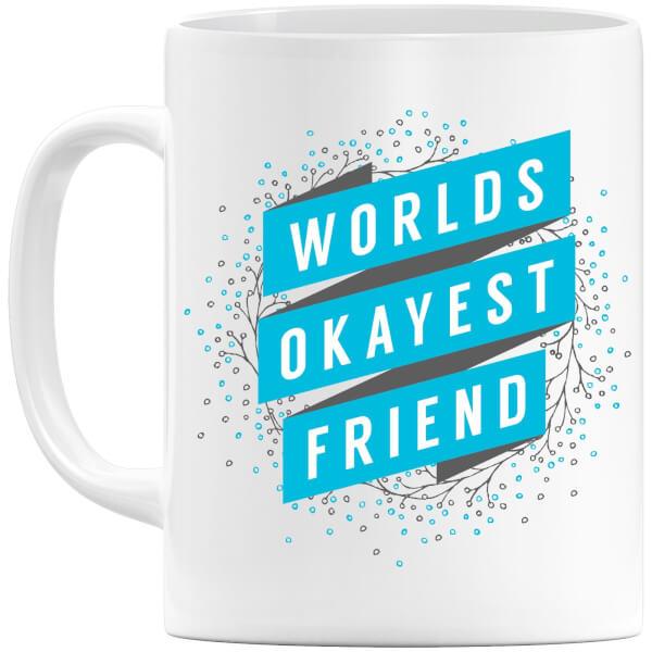 Worlds Okayest Friend Mug
