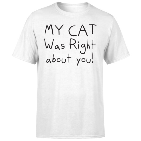 My Cat Was Right About You T-Shirt - White
