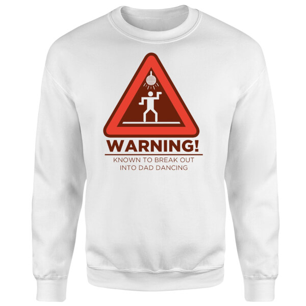 Warning Dad Dancing Sweatshirt - White
