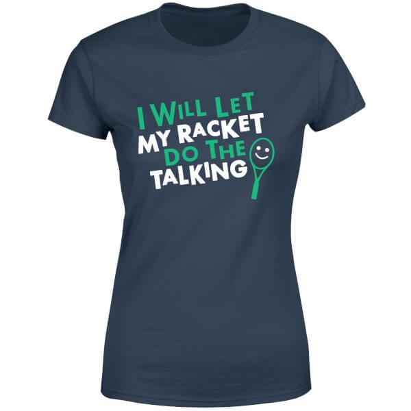 I will let my Racket do the Talking Women's T-Shirt - Navy