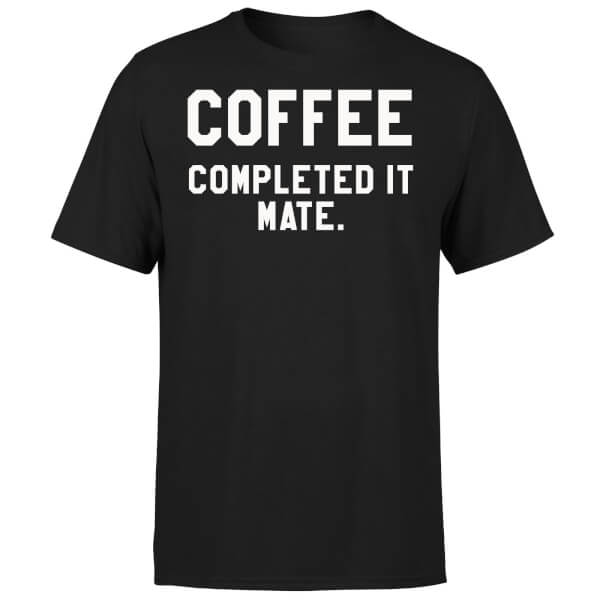 Coffee Completed it Mate T-Shirt - Black