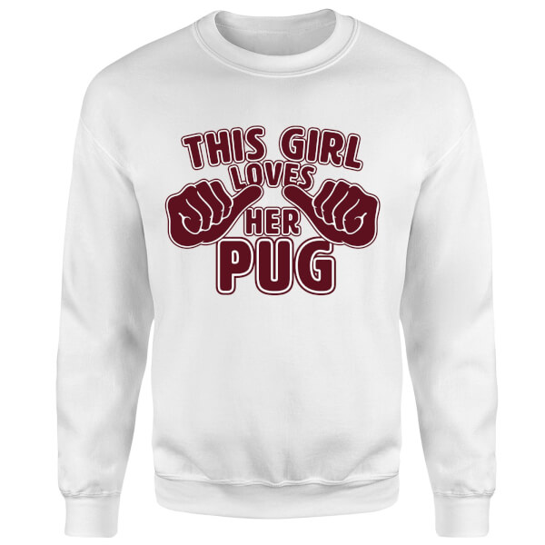 This Girl Loves Her Pug Sweatshirt - White