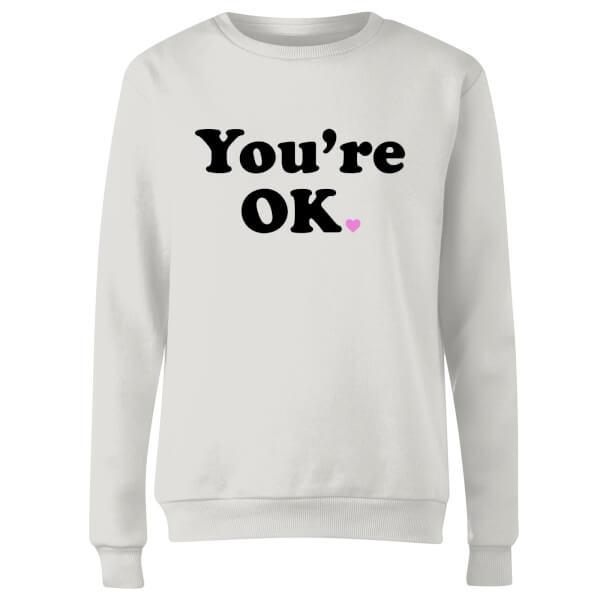 You're OK Women's Sweatshirt - White