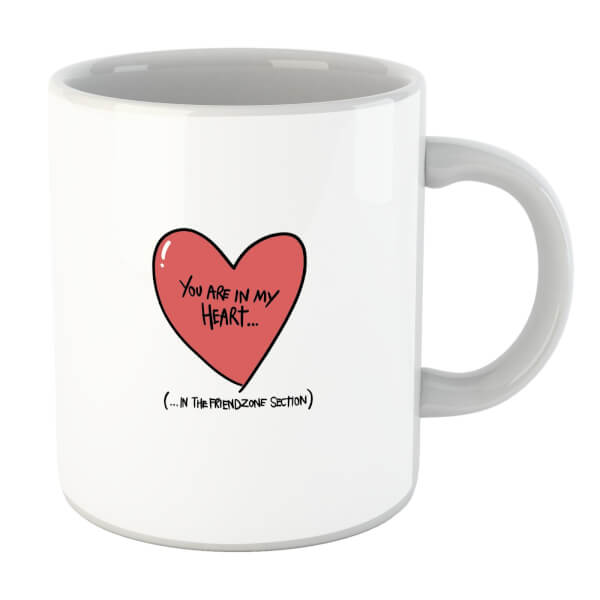 You Are In My Heart...In The Friendzone Mug