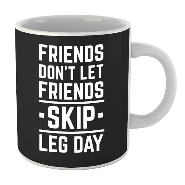 Friends Don't Let Friends Skip Leg Day Mug