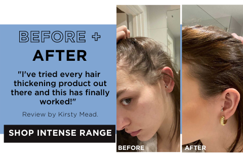 I've tried every hair thickening product out there and this has finally worked! Review by Kristy. Click to shop intense range