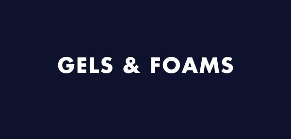 GELS & FOAMS