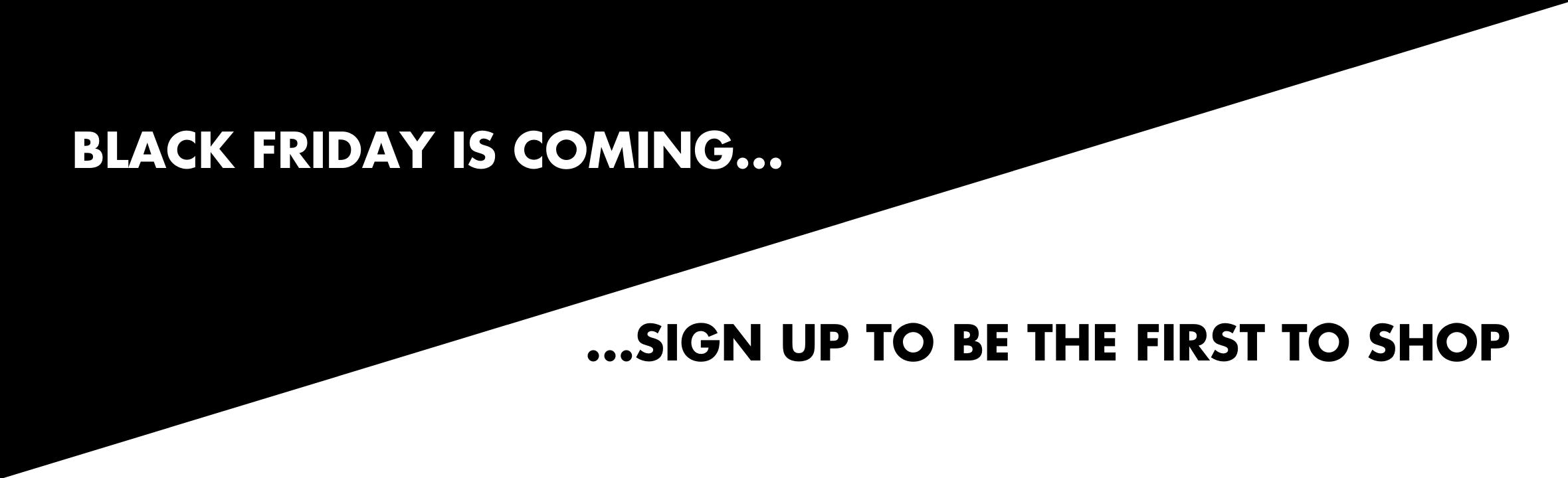 Black Friday Is Coming. Sign Up To Be The First To Shop
