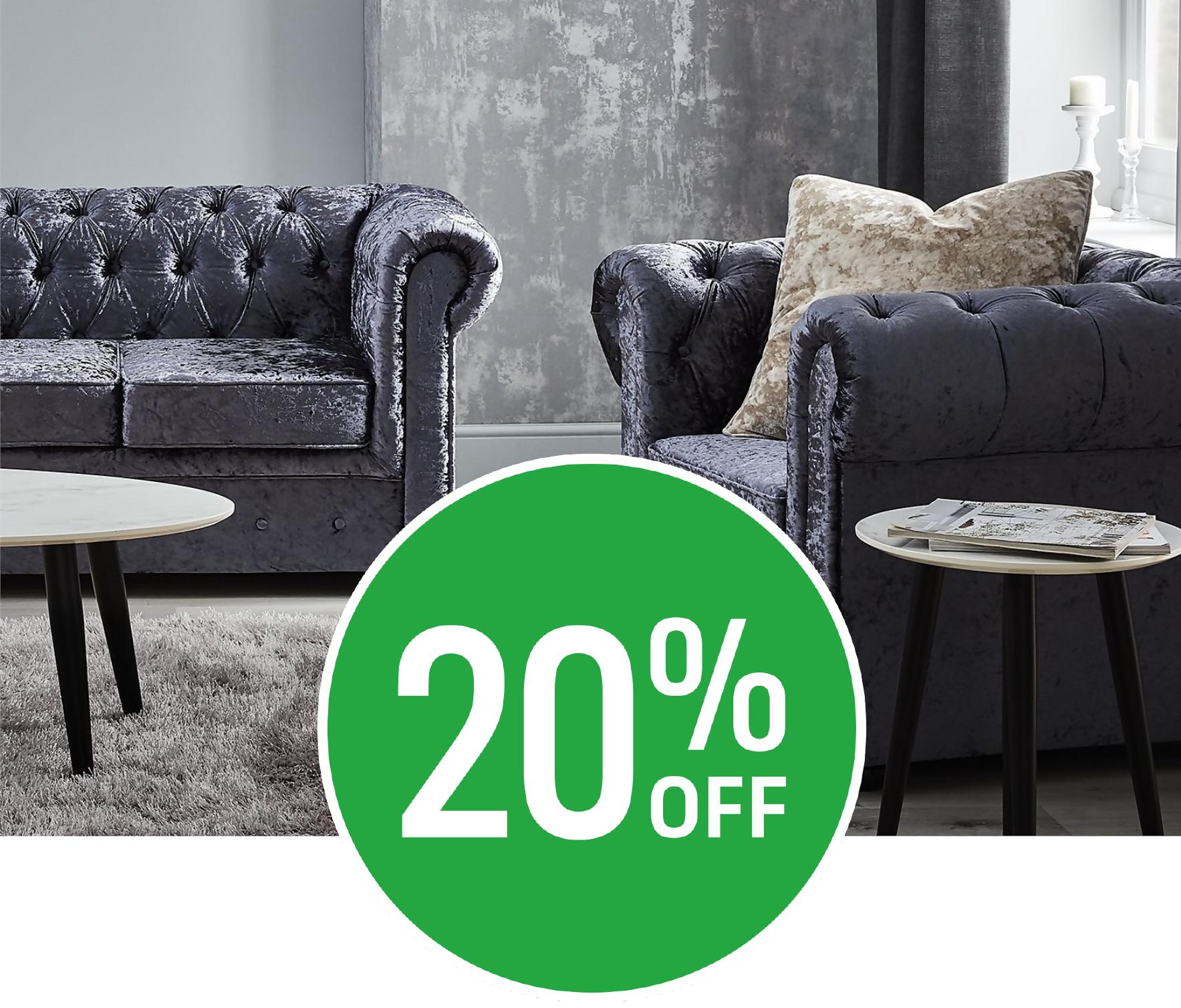 Get 20% off Hayley, Chesterfield Velvet & Skelby Furniture ranges