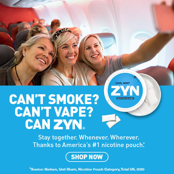 Can't Smoke? Can't Vape? Can ZYN. Stay together. Whenever. Wherever. Thanks to America's number 1 nicotine pouch. Shop nicotine pouches now. Source: Nielsen, Unit Share, Nicotine pouch category, total us 2020
