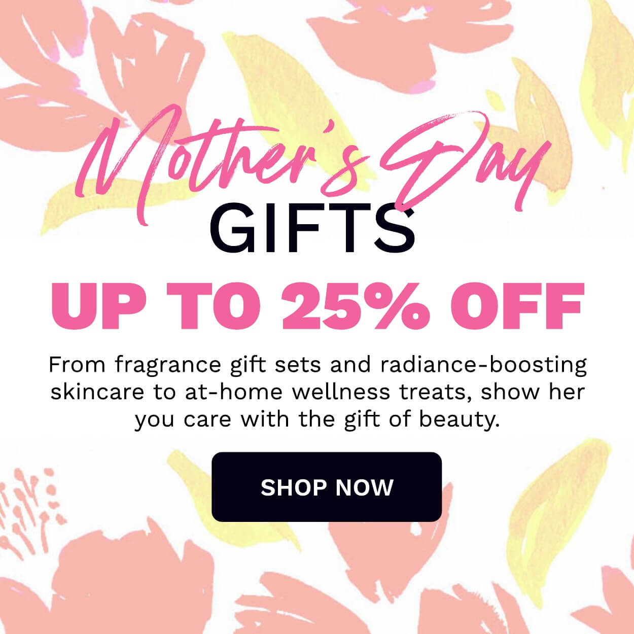 Mother's Day. Shop up to 25% off now!